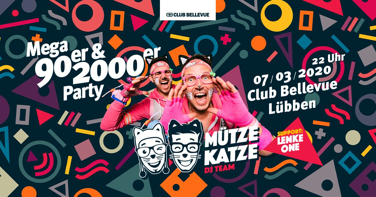 MEGA 90er & 2000er Party /w: Mütze Katze DJ Team & Lenke One – 07.03.2020 – Club Bellevue Lübben (Spreewald) - 07.03.2020